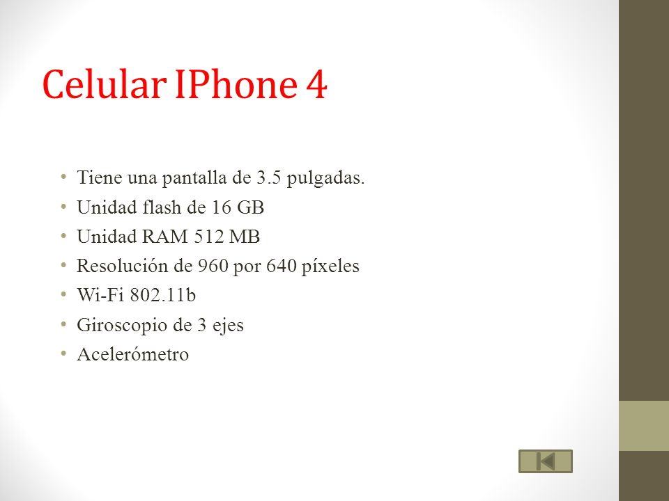 Celular IPhone 4 Tiene una pantalla de 3.5 pulgadas.
