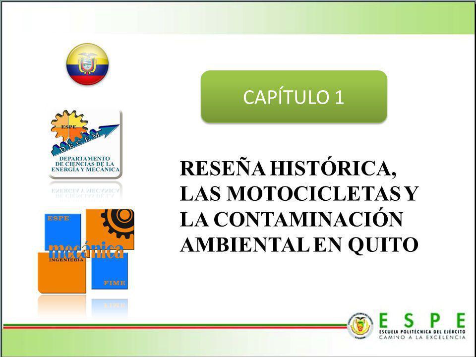 CAPÍTULO 1 RESEÑA HISTÓRICA, LAS MOTOCICLETAS Y LA CONTAMINACIÓN AMBIENTAL EN QUITO