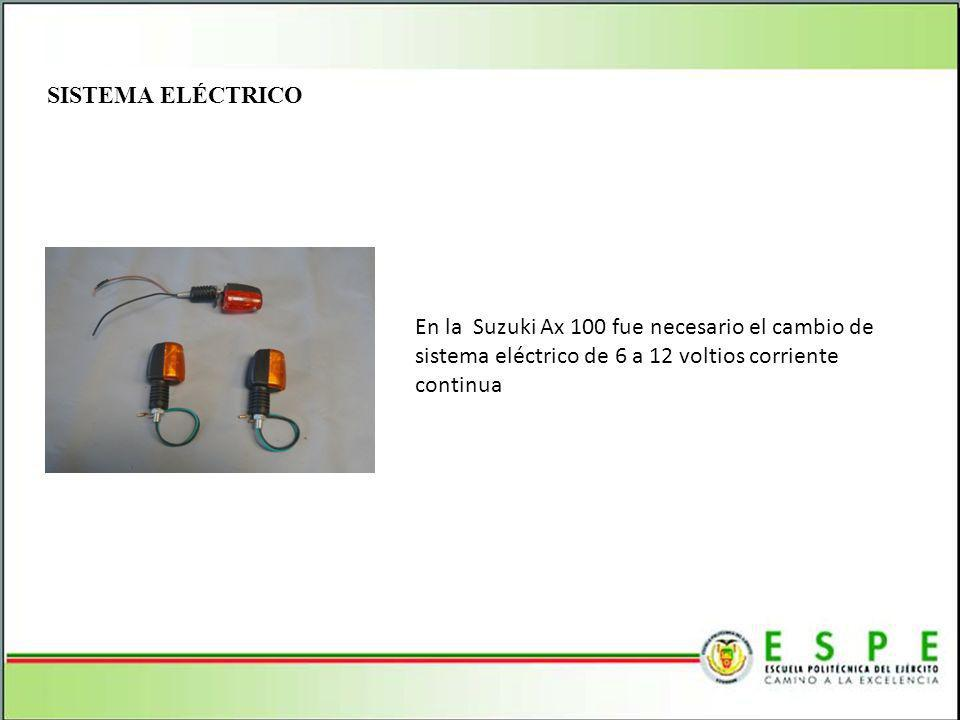 SISTEMA ELÉCTRICO En la Suzuki Ax 100 fue necesario el cambio de sistema eléctrico de 6 a 12 voltios corriente continua.