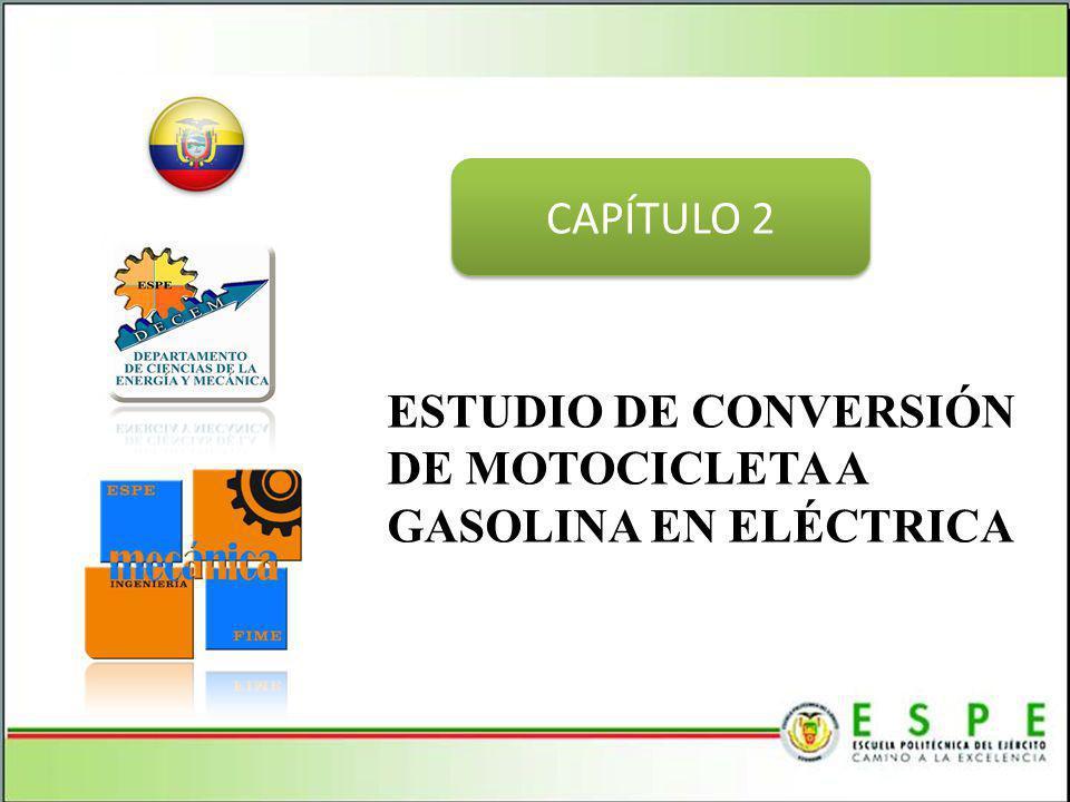 CAPÍTULO 2 ESTUDIO DE CONVERSIÓN DE MOTOCICLETA A GASOLINA EN ELÉCTRICA