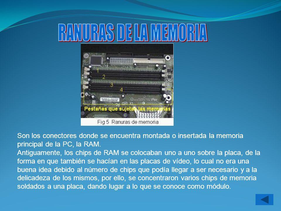 RANURAS DE LA MEMORIA Son los conectores donde se encuentra montada o insertada la memoria principal de la PC, la RAM.