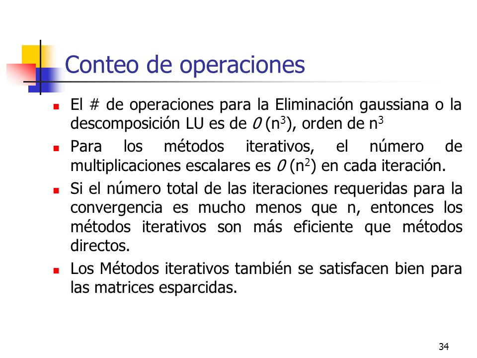 Conteo de operaciones El # de operaciones para la Eliminación gaussiana o la descomposición LU es de 0 (n3), orden de n3.