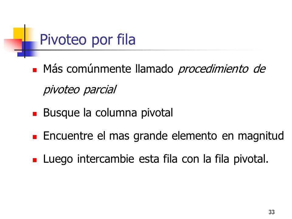 Pivoteo por fila Más comúnmente llamado procedimiento de pivoteo parcial. Busque la columna pivotal.
