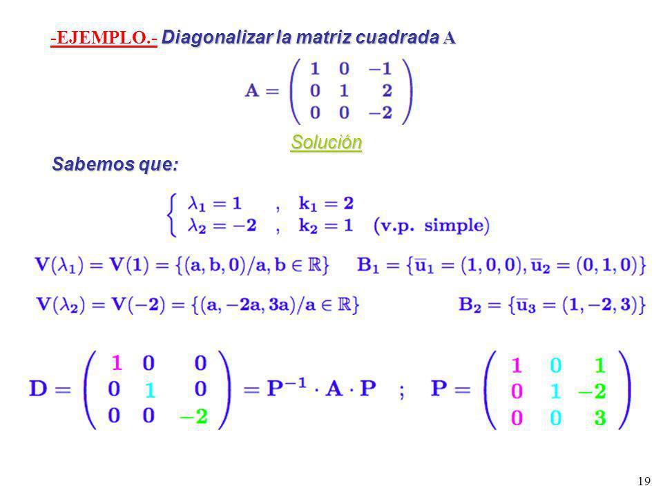 -EJEMPLO.- Diagonalizar la matriz cuadrada A