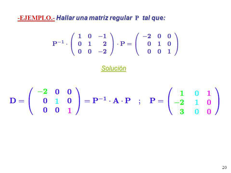 -EJEMPLO.- Hallar una matriz regular P tal que: