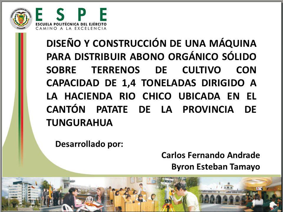 DISEÑO Y CONSTRUCCIÓN DE UNA MÁQUINA PARA DISTRIBUIR ABONO ORGÁNICO SÓLIDO SOBRE TERRENOS DE CULTIVO CON CAPACIDAD DE 1,4 TONELADAS DIRIGIDO A LA HACIENDA RIO CHICO UBICADA EN EL CANTÓN PATATE DE LA PROVINCIA DE TUNGURAHUA