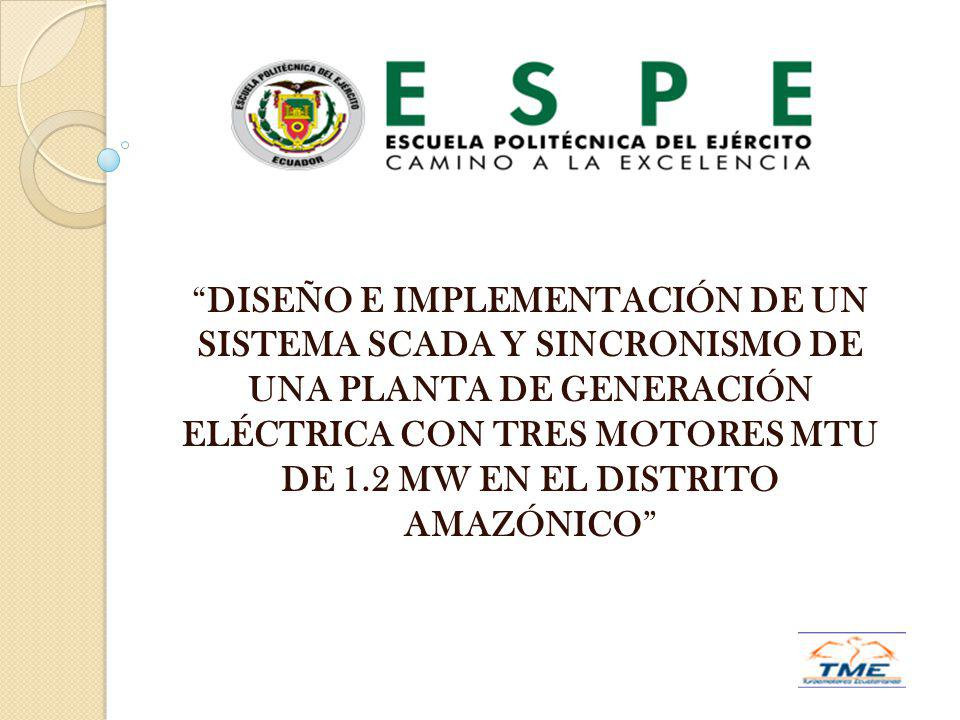 DISEÑO E IMPLEMENTACIÓN DE UN SISTEMA SCADA Y SINCRONISMO DE UNA PLANTA DE GENERACIÓN ELÉCTRICA CON TRES MOTORES MTU DE 1.2 MW EN EL DISTRITO AMAZÓNICO