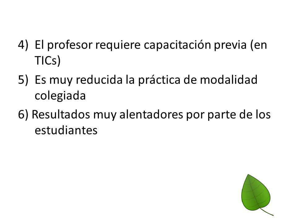4) El profesor requiere capacitación previa (en TICs) 5) Es muy reducida la práctica de modalidad colegiada 6) Resultados muy alentadores por parte de los estudiantes