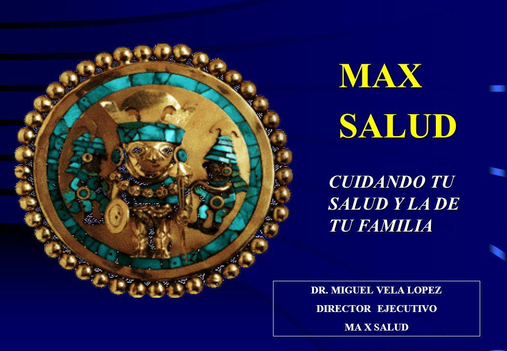 MAX SALUD CUIDANDO TU SALUD Y LA DE TU FAMILIA DR. MIGUEL VELA LOPEZ