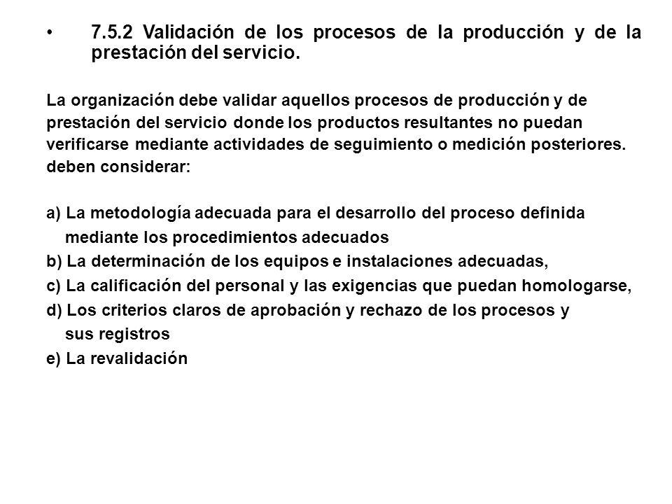 7.5.2 Validación de los procesos de la producción y de la prestación del servicio.
