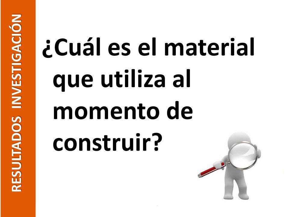 ¿Cuál es el material que utiliza al momento de construir