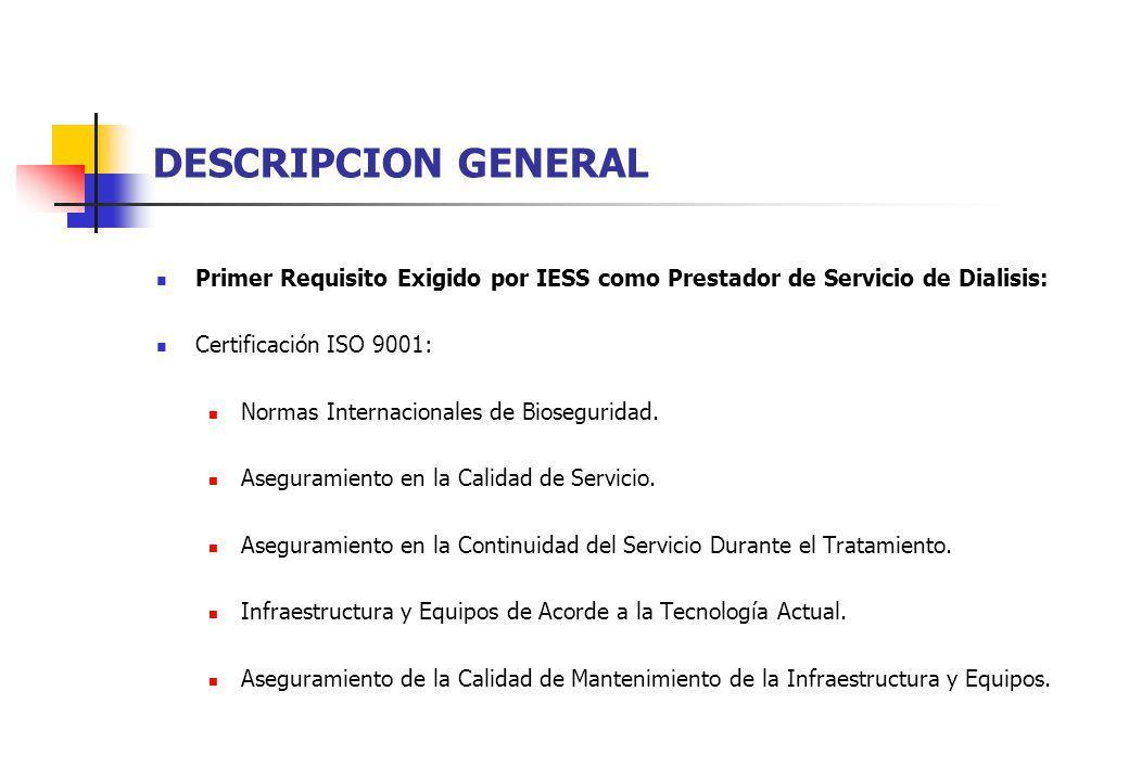 DESCRIPCION GENERAL Primer Requisito Exigido por IESS como Prestador de Servicio de Dialisis: Certificación ISO 9001: