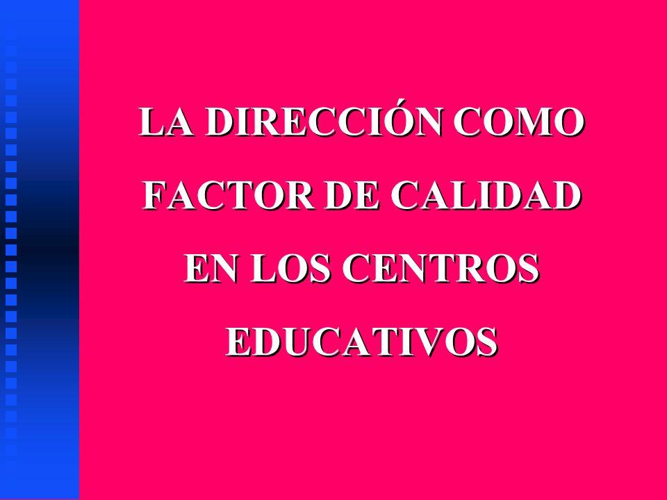 LA DIRECCIÓN COMO FACTOR DE CALIDAD EN LOS CENTROS EDUCATIVOS