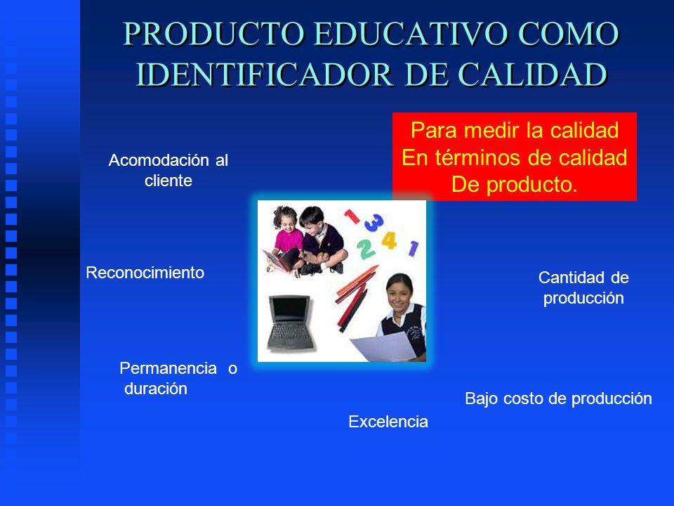 PRODUCTO EDUCATIVO COMO IDENTIFICADOR DE CALIDAD