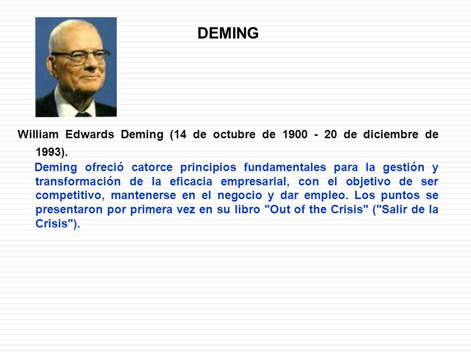 DEMING William Edwards Deming (14 de octubre de 1900 - 20 de diciembre de 1993).