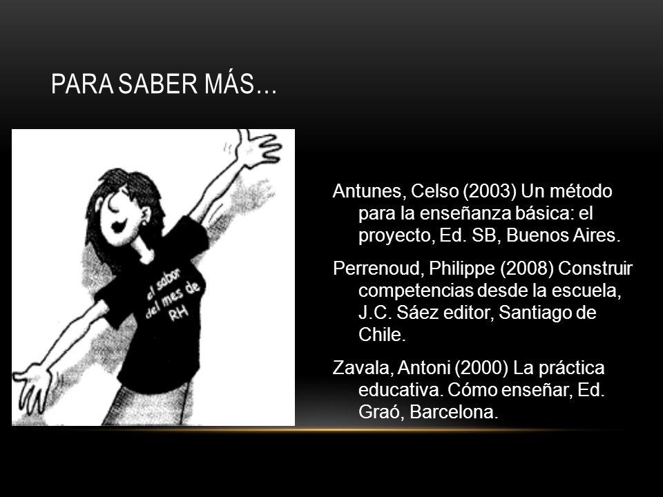 Para saber más… Antunes, Celso (2003) Un método para la enseñanza básica: el proyecto, Ed. SB, Buenos Aires.
