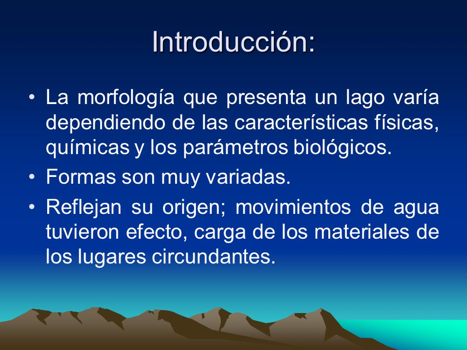 Introducción: La morfología que presenta un lago varía dependiendo de las características físicas, químicas y los parámetros biológicos.