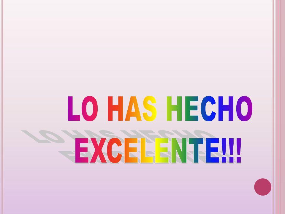 LO HAS HECHO EXCELENTE!!!
