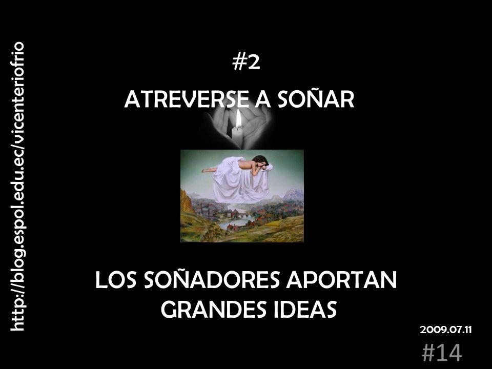 #2 ATREVERSE A SOÑAR LOS SOÑADORES APORTAN GRANDES IDEAS
