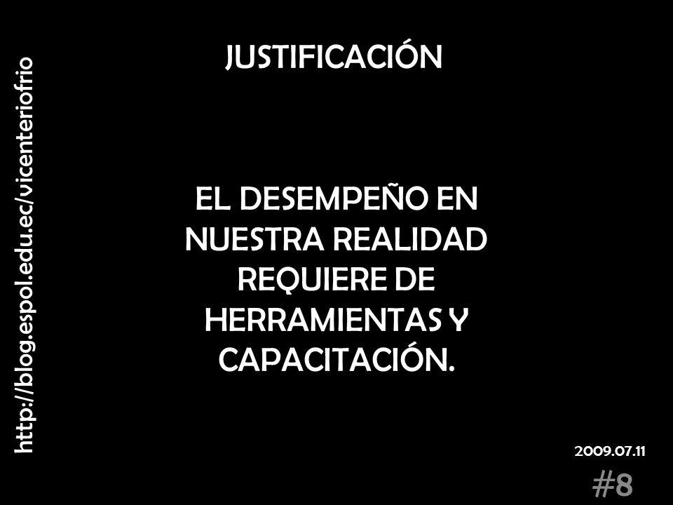 JUSTIFICACIÓN EL DESEMPEÑO EN NUESTRA REALIDAD REQUIERE DE HERRAMIENTAS Y CAPACITACIÓN. http://blog.espol.edu.ec/vicenteriofrio.