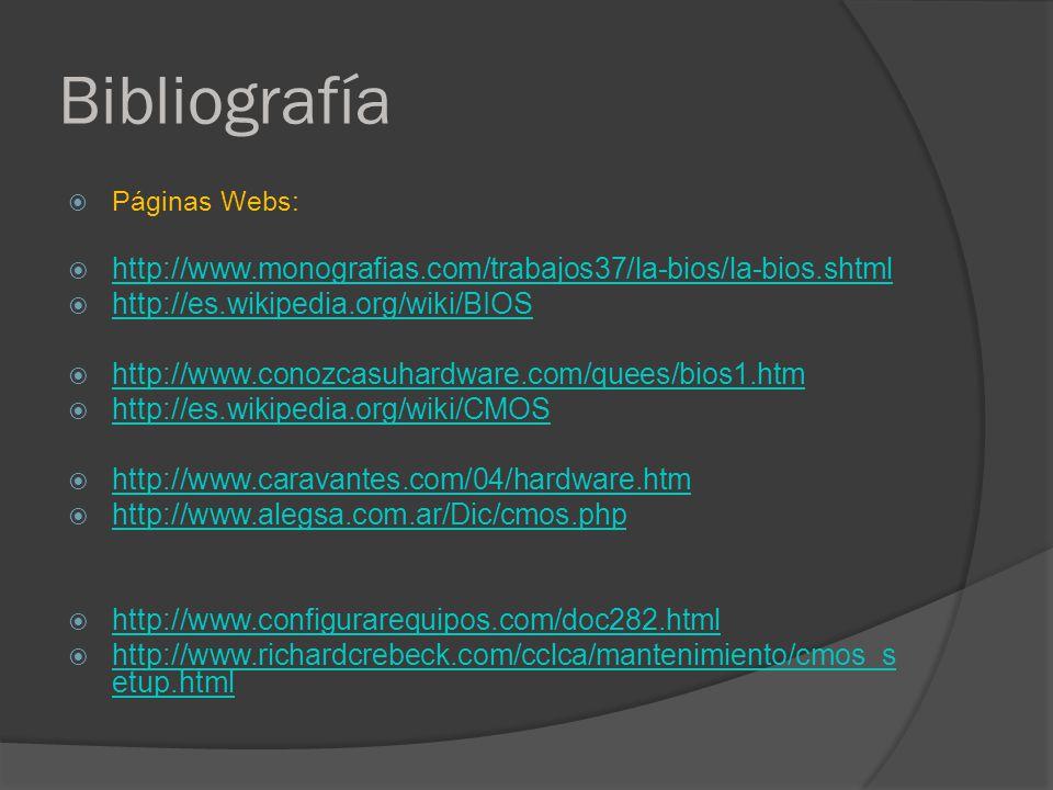 Bibliografía Páginas Webs: http://www.monografias.com/trabajos37/la-bios/la-bios.shtml. http://es.wikipedia.org/wiki/BIOS.