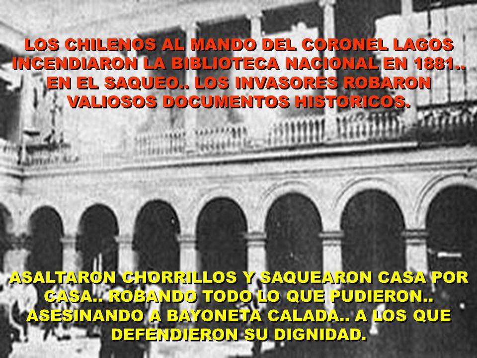 LOS CHILENOS AL MANDO DEL CORONEL LAGOS INCENDIARON LA BIBLIOTECA NACIONAL EN 1881.. EN EL SAQUEO.. LOS INVASORES ROBARON VALIOSOS DOCUMENTOS HISTORICOS.