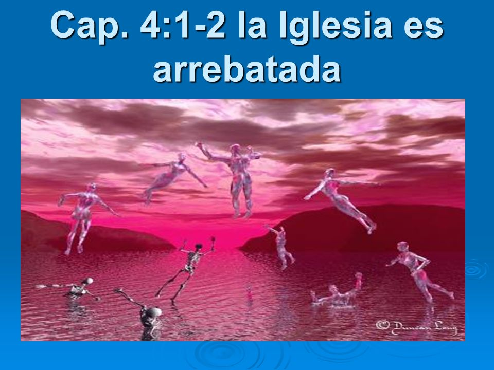 Cap. 4:1-2 la Iglesia es arrebatada