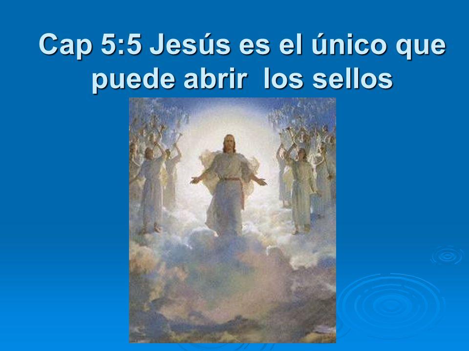 Cap 5:5 Jesús es el único que puede abrir los sellos