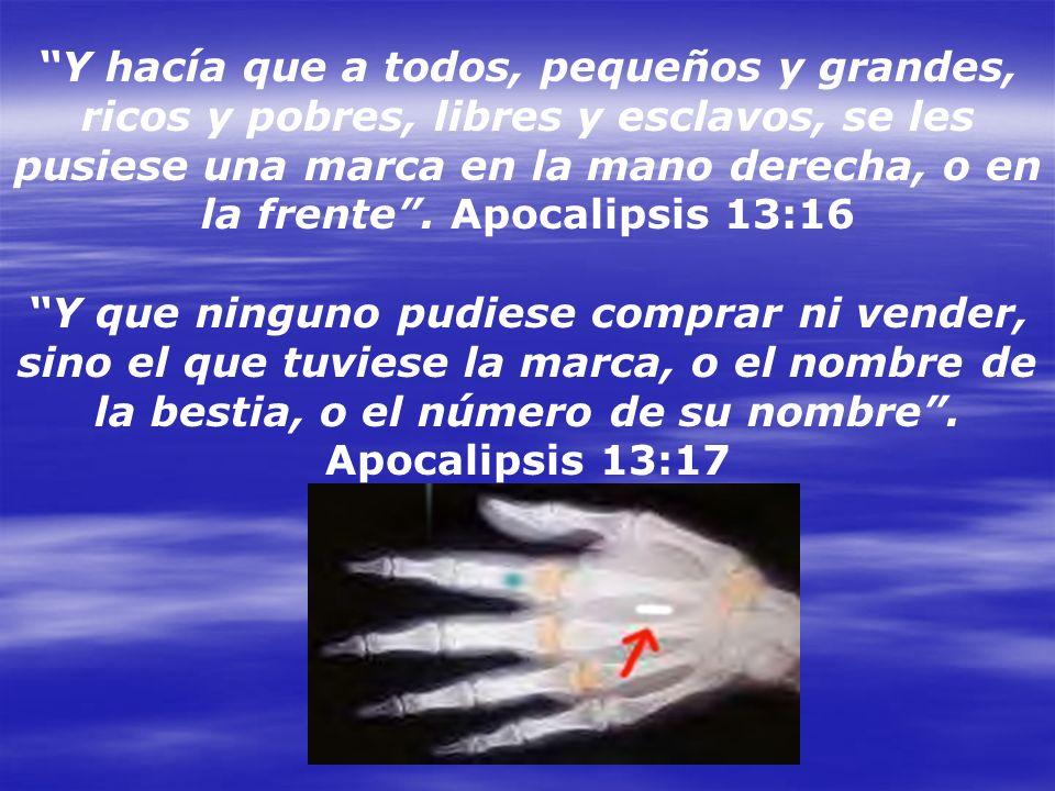 Y hacía que a todos, pequeños y grandes, ricos y pobres, libres y esclavos, se les pusiese una marca en la mano derecha, o en la frente . Apocalipsis 13:16