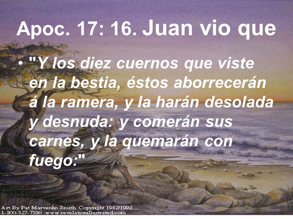 Apoc. 17: 16. Juan vio que