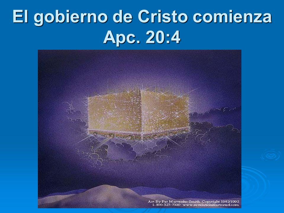 El gobierno de Cristo comienza Apc. 20:4