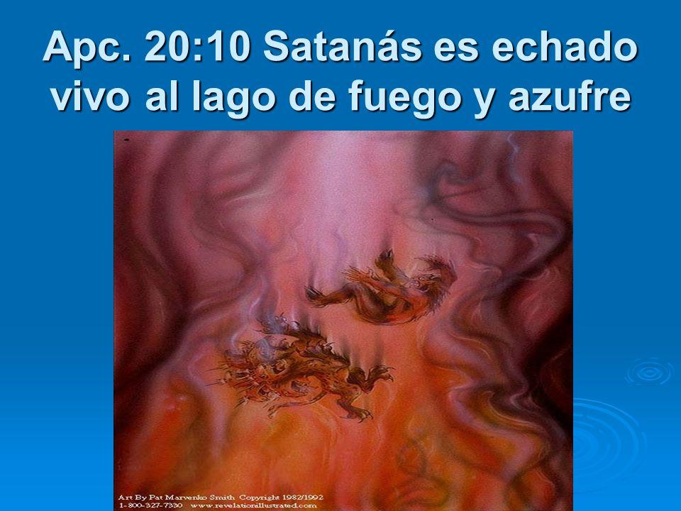 Apc. 20:10 Satanás es echado vivo al lago de fuego y azufre