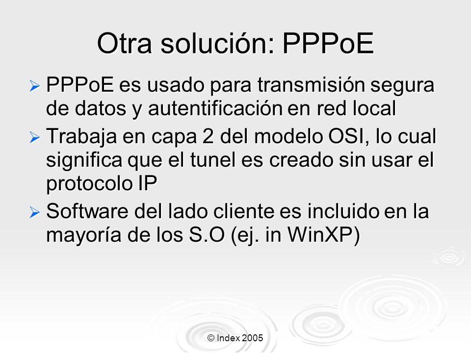 Otra solución: PPPoE PPPoE es usado para transmisión segura de datos y autentificación en red local.