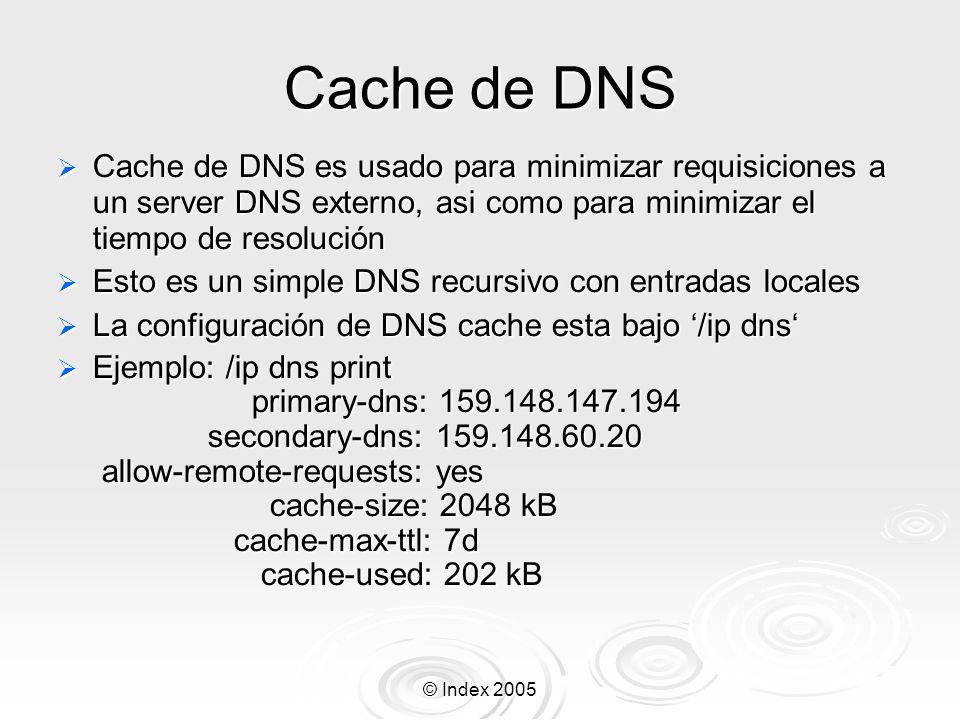 Cache de DNS Cache de DNS es usado para minimizar requisiciones a un server DNS externo, asi como para minimizar el tiempo de resolución.