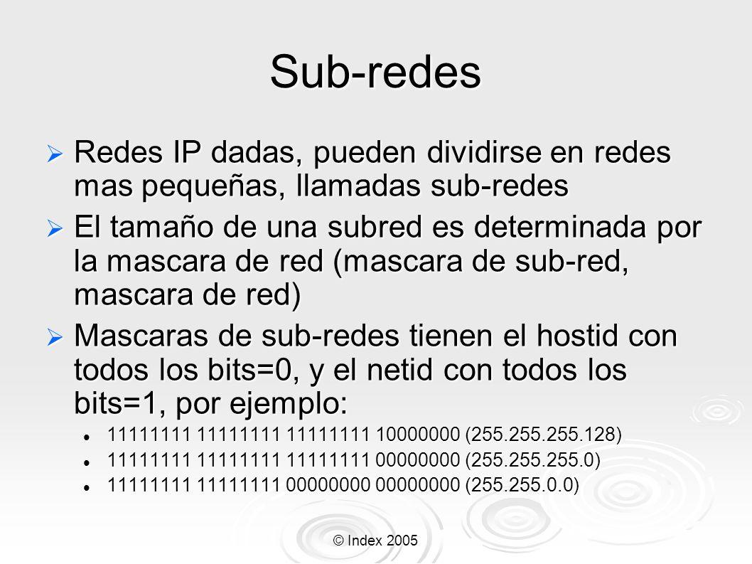 Sub-redes Redes IP dadas, pueden dividirse en redes mas pequeñas, llamadas sub-redes.