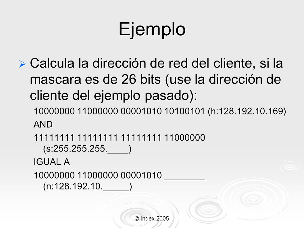 Ejemplo Calcula la dirección de red del cliente, si la mascara es de 26 bits (use la dirección de cliente del ejemplo pasado):