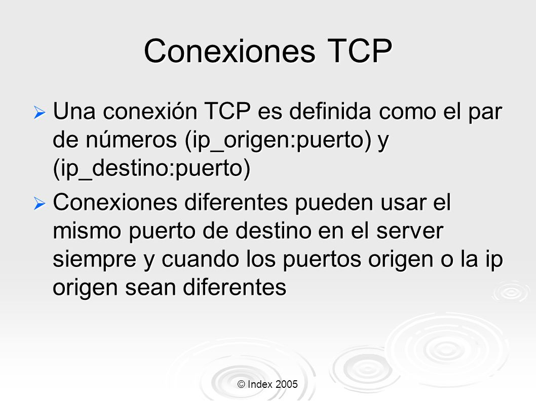 Conexiones TCP Una conexión TCP es definida como el par de números (ip_origen:puerto) y (ip_destino:puerto)