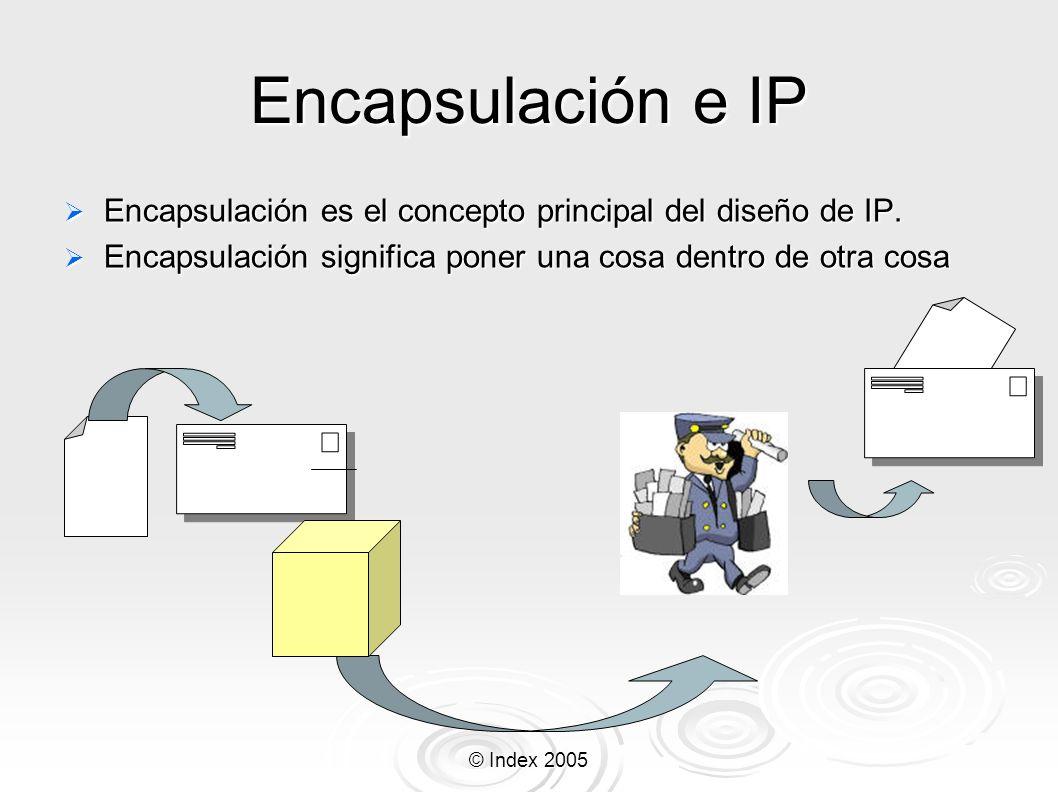Encapsulación e IP Encapsulación es el concepto principal del diseño de IP. Encapsulación significa poner una cosa dentro de otra cosa.