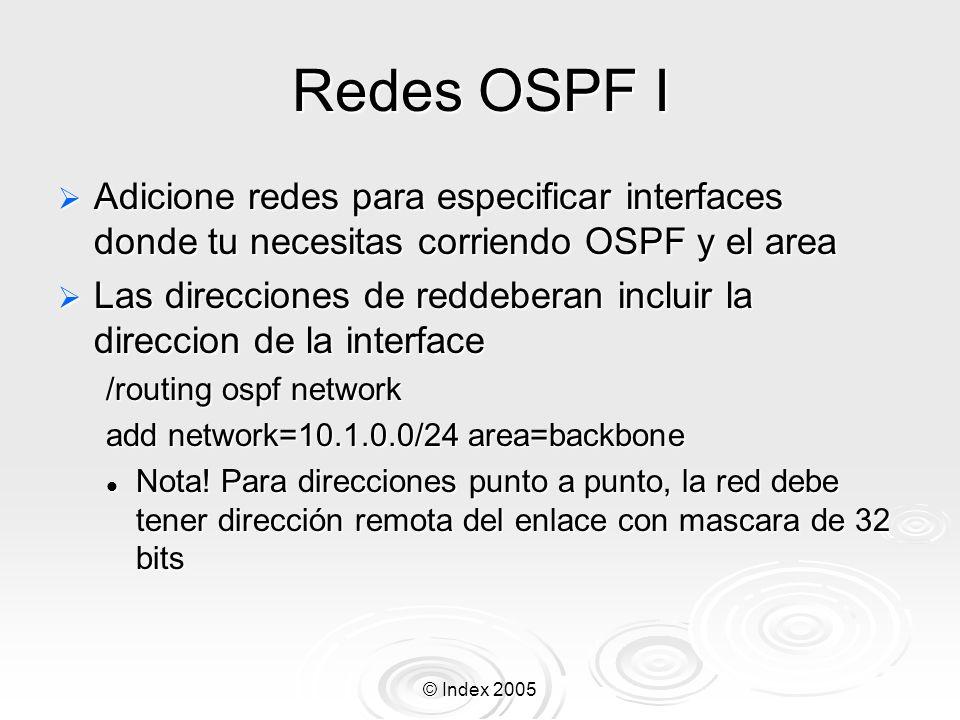 Redes OSPF I Adicione redes para especificar interfaces donde tu necesitas corriendo OSPF y el area.