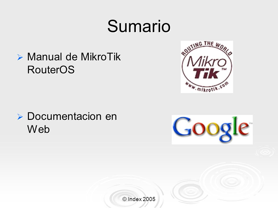 Sumario Manual de MikroTik RouterOS Documentacion en Web © Index 2005