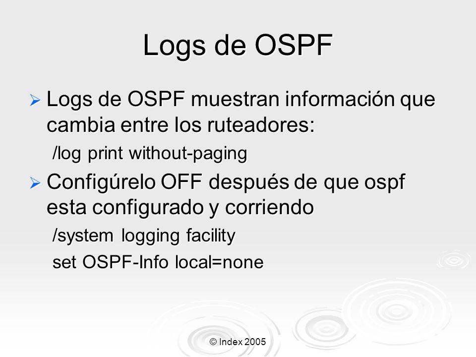 Logs de OSPF Logs de OSPF muestran información que cambia entre los ruteadores: /log print without-paging.