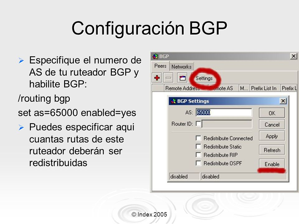Configuración BGP Especifique el numero de AS de tu ruteador BGP y habilite BGP: /routing bgp. set as=65000 enabled=yes.