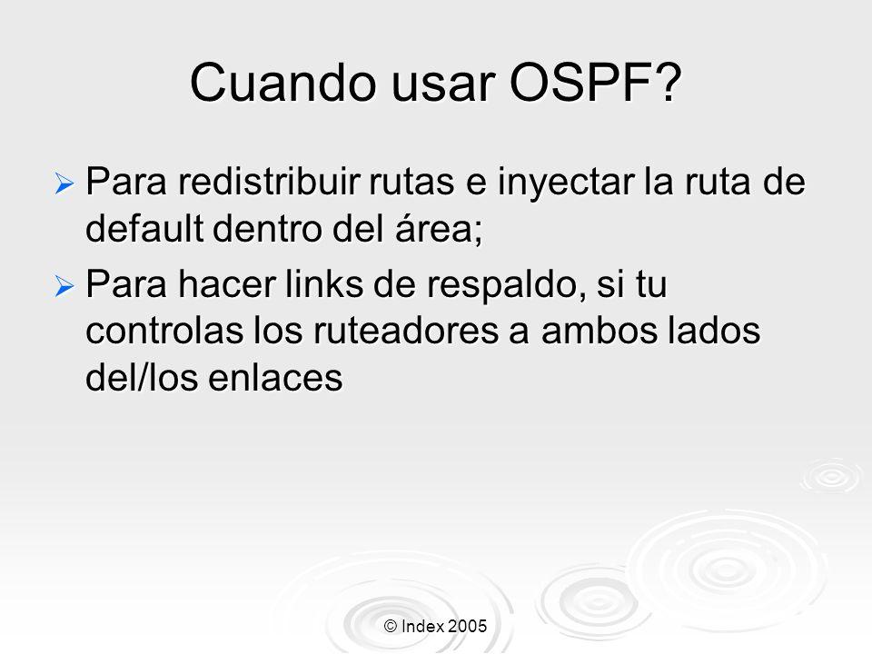Cuando usar OSPF Para redistribuir rutas e inyectar la ruta de default dentro del área;