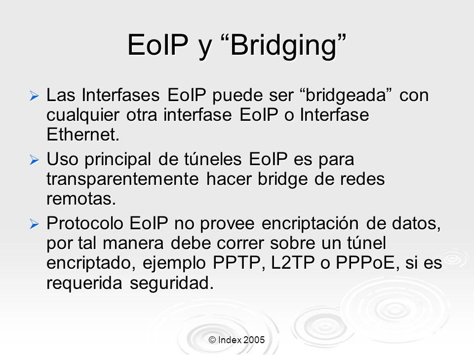 EoIP y Bridging Las Interfases EoIP puede ser bridgeada con cualquier otra interfase EoIP o Interfase Ethernet.