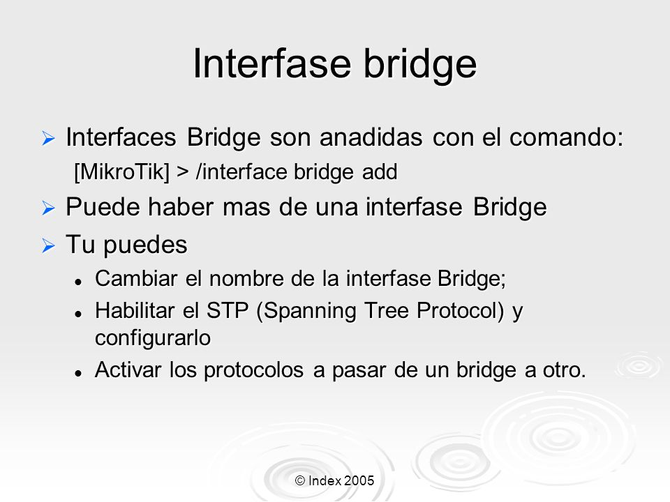 Interfase bridge Interfaces Bridge son anadidas con el comando: