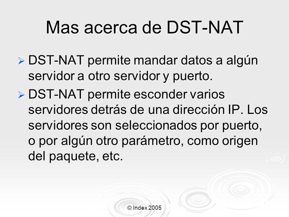Mas acerca de DST-NAT DST-NAT permite mandar datos a algún servidor a otro servidor y puerto.