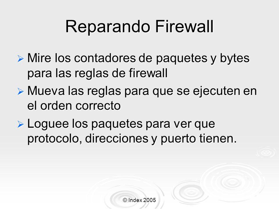 Reparando Firewall Mire los contadores de paquetes y bytes para las reglas de firewall. Mueva las reglas para que se ejecuten en el orden correcto.