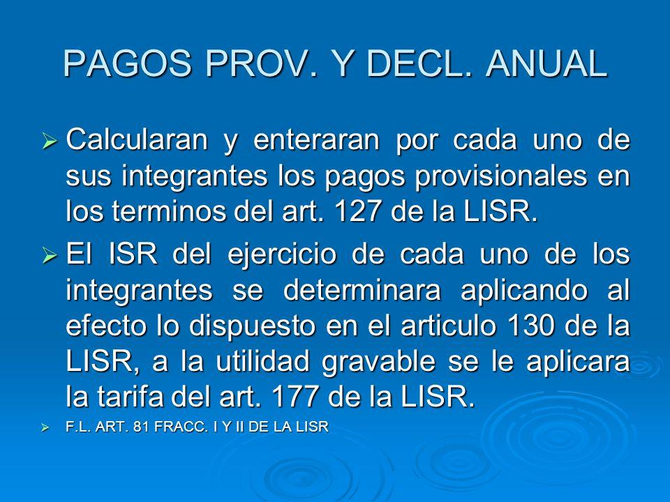 PAGOS PROV. Y DECL. ANUAL Calcularan y enteraran por cada uno de sus integrantes los pagos provisionales en los terminos del art. 127 de la LISR.