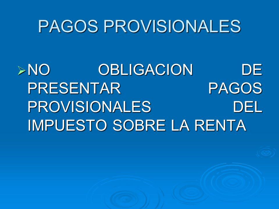 PAGOS PROVISIONALES NO OBLIGACION DE PRESENTAR PAGOS PROVISIONALES DEL IMPUESTO SOBRE LA RENTA