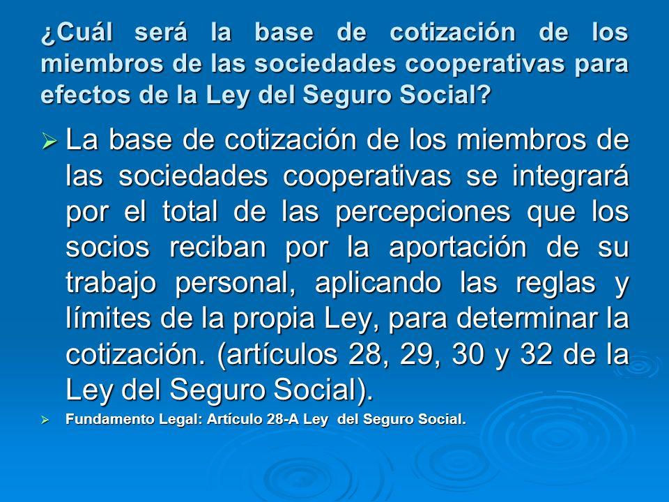 ¿Cuál será la base de cotización de los miembros de las sociedades cooperativas para efectos de la Ley del Seguro Social